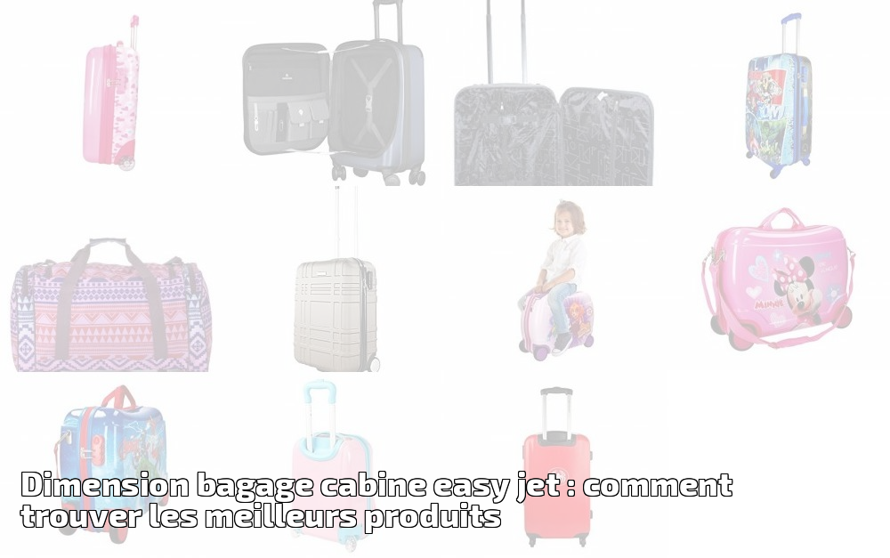 photos officielles 7c81f f694f Dimension bagage cabine easy jet : comment trouver les ...